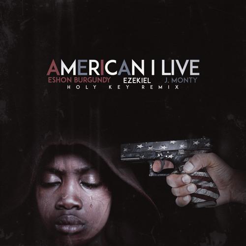 American I Live ft Eshon Burgundy, Ezekiel & J. Monty (Holy Key Remix)