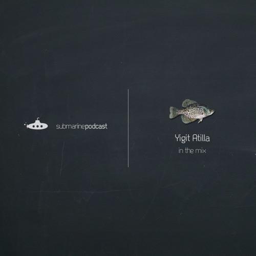 Submarine Podcast 046: Yigit Atilla in the mix