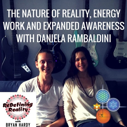 The Nature of Reality, Energy Work, and Expanded Awareness with Daniela Rambaldini - Ep. 2