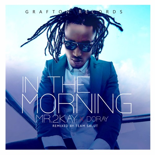 Mr 2kay In The Morning ft Doray Team salut Remix