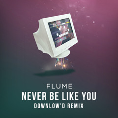 Flume ft. Kai - Never Be Like You (Downlowd Remix)