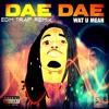 Dae Dae Wat U Mean Aye Ayeaye Edm Trap Mix Mp3