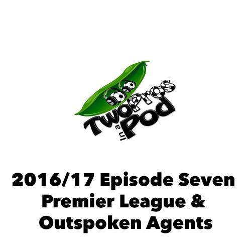 2016/17 Episode 7 - Premier League & Outspoken Agents