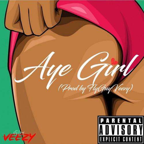 FlyGuyVeezy - Aye Girl (Prod by FlyGuyVeezy)