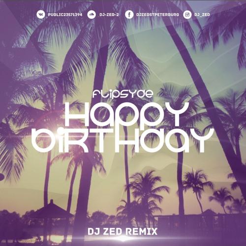 Flipsyde - Happy Birthday (Dj Zed Remix)