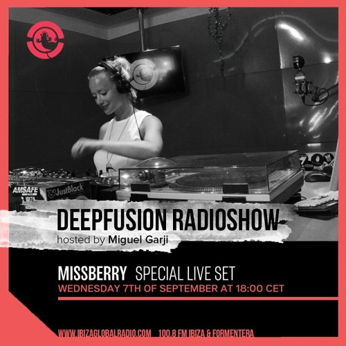 Missberry Live @ Ibiza Global Radio Sept 2016 - Deepfusion 124bpm by Miguel Garji