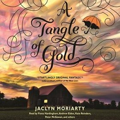 A TANGLE OF GOLD by Jaclyn Moriarty, read by a full cast