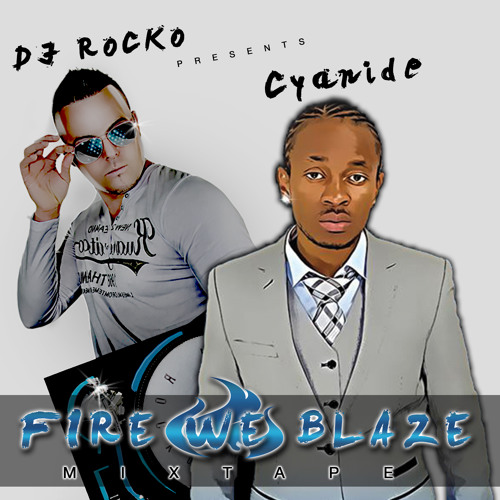 DJ ROCKO PRESENTS CYANIDE (FIRE WE BLAZE) MIXTAPE