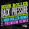 HIGH ROLLER - BACK PRESSURE [HIGH ROLLER REMIX/PREMIUM REMIX] OUT 24/10/2016