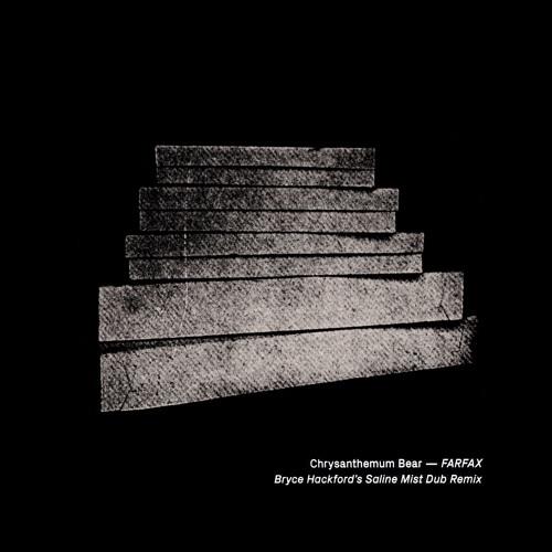 Chrysanthemum Bear - FARFAX (Bryce Hackford's Saline Mist Dub Remix)