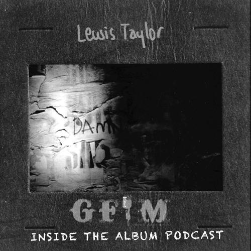 GFM's Inside The Album Podcast - Lewis Taylor