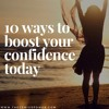 10 Ways To Boost Your Confidence Today