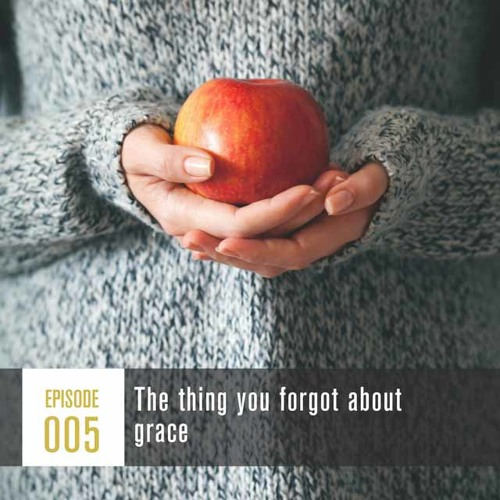 Season 1, Episode 005 The thing you forgot about grace
