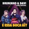 Bruninho e Davi - E Essa Boca Aí ? Part. Luan Santana