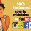 Sia - The Greatest - Vrishti Pires Cover