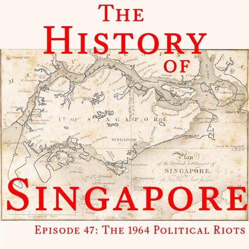Episode 47: The 1964 Political Riots