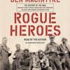 Rogue Heroes by Ben Macintyre, read by Ben Macintyre