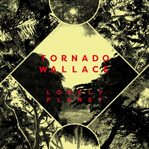 Tornado WAllace  Lonely Planet album minimix RBLPCD09