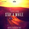 Dimitri Vegas & Like Mike - Stay A While (Filatov & Karas Remix) [OUT NOW]