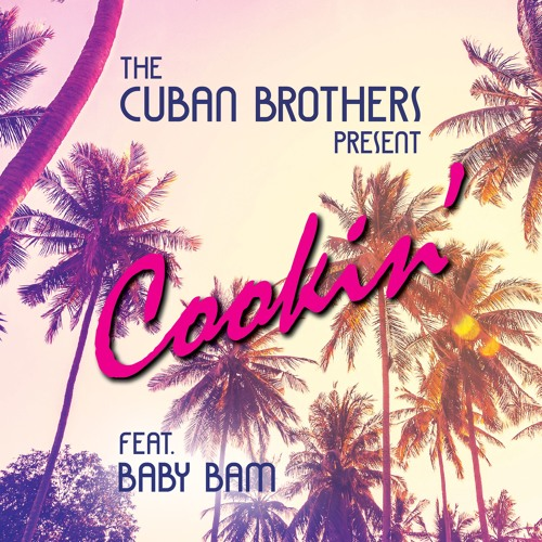 The Cuban Brothers - Cookin' (Feat. Baby Bam)