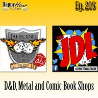 Episode 205 - D&D, Metal And Comic Shops (Lakeland Role Playing Guild & The Just Dice League)