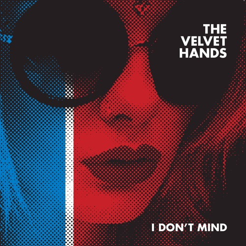 THE VELVET HANDS- I Don't Mind
