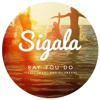 SIGALA - SAY YOU DO (KRUSTY & CAPTAIN BASS BOOTLEG) **FREE DOWNLOAD**