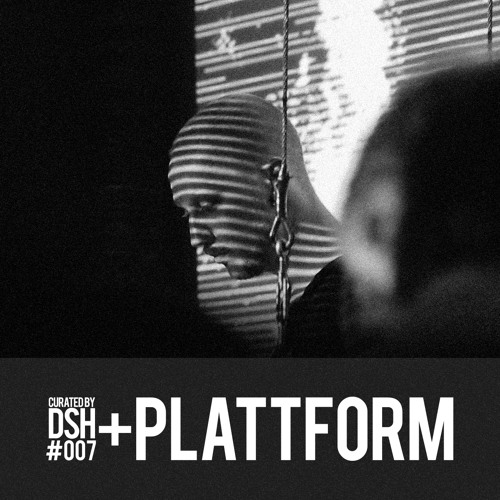 Curated by DSH #007: +plattform