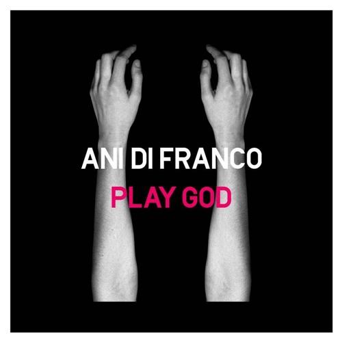 """""""Play God"""" - Ani DiFranco"""