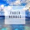Faded - Alan Walker Vs. Heroes - Alesso Ft. Tove Lo (DALCA Mashup)