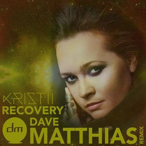 Kristii - Recovery (Dave Matthias Club Remix)