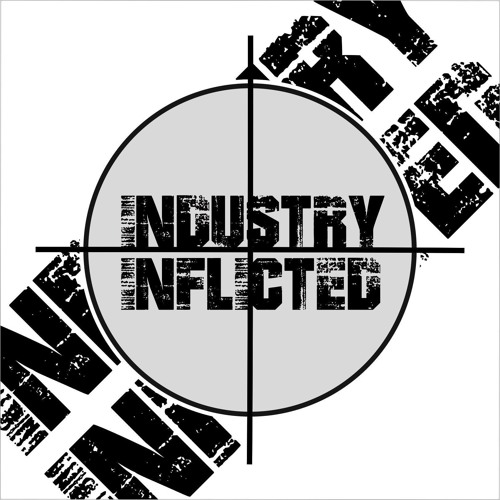 Industry Inflicted Are Here