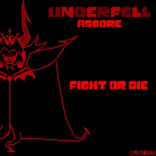Fight or Die - Underfell Asgore by CIRUSBMAX playlists on