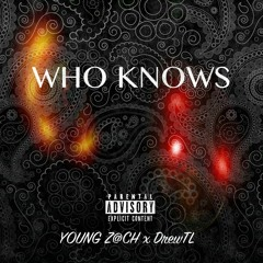 DrewTL Who Knows Ft. Young Z@ch
