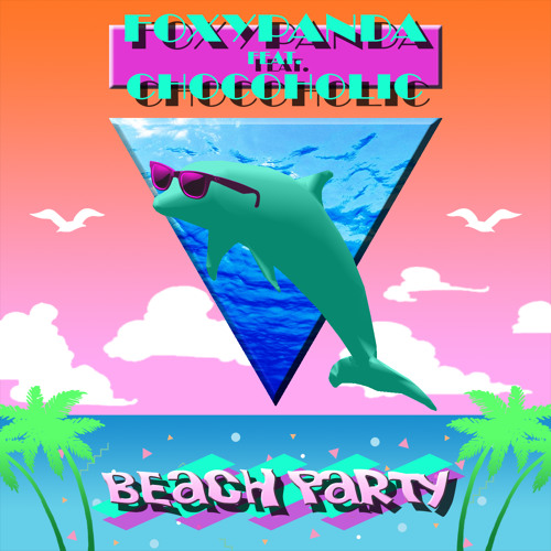 FoxyPanda Feat  Chocoholic - Beach Party! (Remix Stems Available) by