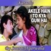 Akele Hain To Kya Gum Hai