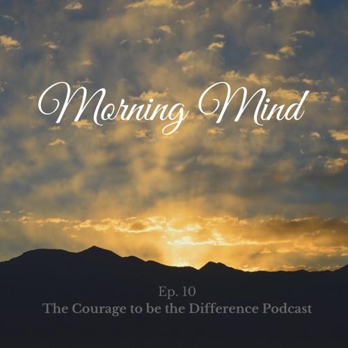 Ep. 10 - Morning Mind
