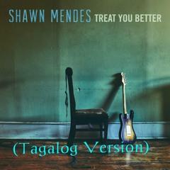 Tratuhin Ng Maayos (Treat You Better Tagalog Version)