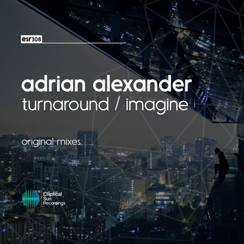 Adrian Alexander - Turnaround/Imagine EP [ OUT NOW ]