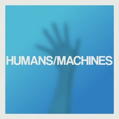 Humans/Machines
