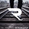 Major Lazer - Be Together (Tim Franklin Future Flip)