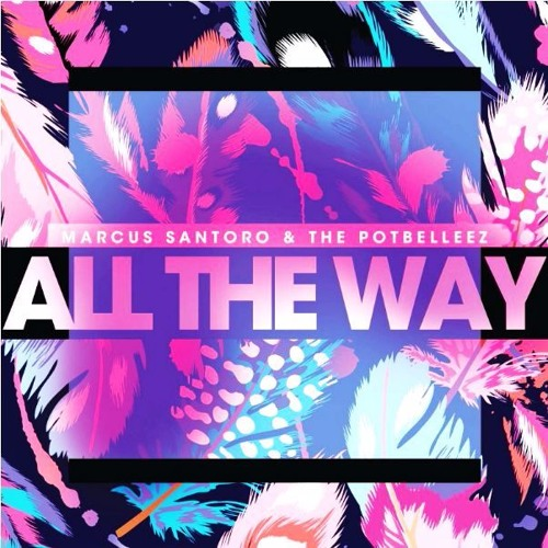 Marcus Santoro & The Potbelleez - All The Way (M09. Bootleg)