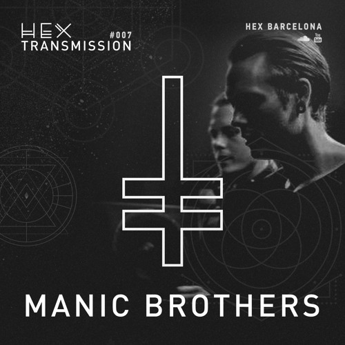 HEX Transmission #007 - Manic Brothers