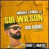 "Michael Exodus feat Sir Wilson - ""Dub Addikt"" riddim dubplate cut"