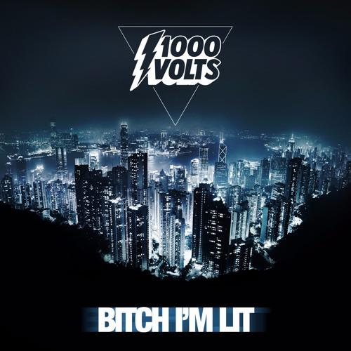 1000volts - Bitch I'm Lit