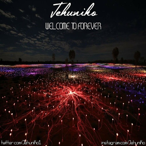 """Welcome To Forever"" Jehuniko 2017"