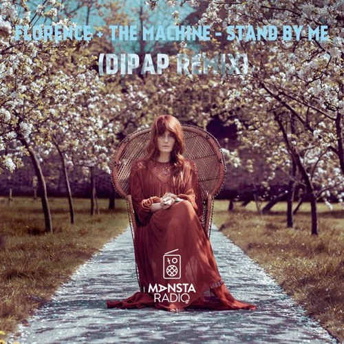 Florence + The Machine - Stand By Me (DiPap Remix)