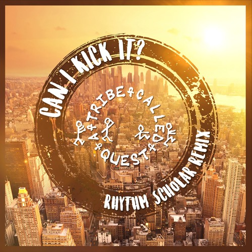 A Tribe Called Quest - Can I Kick It? (Rhythm Scholar Remix)