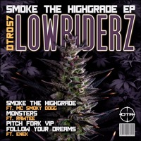 LOWRIDERZ FT. MC SMOKY DOGG - SMOKE THE HIGHGRADE  **!!OUT NOW!!**