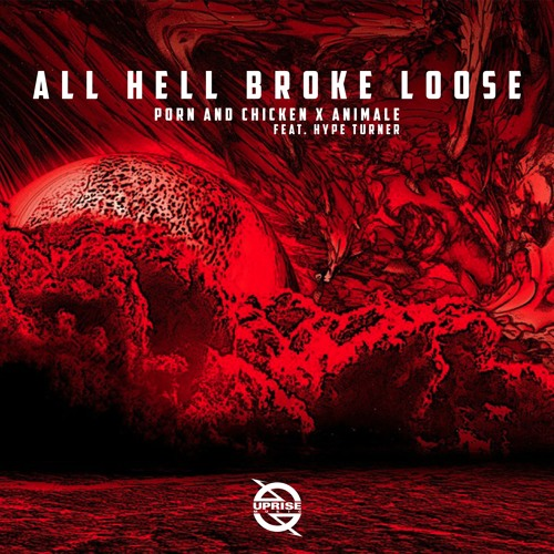 Porn And Chicken X Animale - All Hell Broke Loose (feat. Hype Turner) - EDMTunes